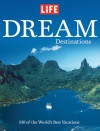 LIFE Dream Destinations: 100 of the World's Best Vacations - Life Magazine