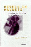 Revels in Madness: Insanity in Medicine and Literature - Allen Thiher