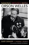 Making Movies with Orson Welles: A Memoir - Gary Graver, Andrew J. Rausch