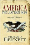 America: The Last Best Hope (Volume I): From the Age of Discovery to a World at War - William J. Bennett