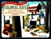 Colonial Days: Discover the Past with Fun Projects, Games, Activities, and Recipes - David C. King