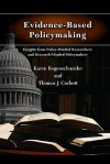 Evidence-Based Policymaking: Insights from Policy-Minded Researchers and Research-Minded Policymakers - Karen Bogenschneider, Thomas Corbett