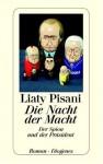 Die Nacht Der Macht: Der Spion Und Der Präsident ; Roman - Liaty Pisani