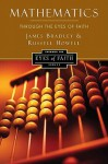 Mathematics Through the Eyes of Faith - W. James Bradley, Russell Howell, James Bradley