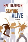 Staying Alive : Roman - Matt Beaumont, Claudia Geng