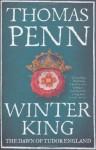 Winter King: The Dawn of Tudor England - Thomas Penn