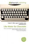 Like Water for Chocolate - Frederic P. Miller, Agnes F. Vandome, John McBrewster