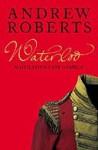 Waterloo: Napoleon's Last Gamble - Andrew Roberts