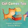 Cat Comes Too - Hazel Hutchins, Gosia Mosz