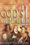 God's Generals Volume 2: The Roaring Reformers - Roberts Liardon