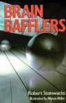 Brain Bafflers - Robert Steinwachs, Myron Miller
