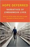 Hope Deferred: Narratives of Zimbabwean Lives - Peter Orner, Annie Holmes