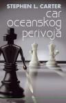 Car Oceanskog perivoja - Stephen L. Carter, Martina Aničić