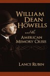 William Dean Howells and the American Memory Crisis - Lance Rubin