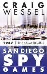 San Diego Spy Games: 1967 - The Saga Begins - Craig Wessel
