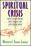 Spiritual Crisis: What's Really Behind Loss, Disease, and Life's Major Hurts - Meredith L. Young-Sowers