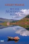 Wo die Hoffnung blüht: Roman (German Edition) - Lesley Pearse, Michaela Link