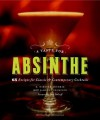 A Taste for Absinthe: 65 Recipes for Classic and Contemporary Cocktails - R. Winston Guthrie, James F. Thompson, Dale DeGroff, Liza Gershman