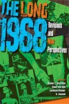The Long 1968: Revisions and New Perspectives (21st Century Studies) - Daniel J. Sherman, Ruud Van Dijk, Jasmine Alinder, A. Aneesh
