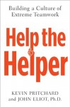 Help the Helper: Building a Culture of Extreme Teamwork - Kevin Pritchard, John Eliot