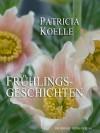 Frühlingsgeschichten (German Edition) - Patricia Koelle