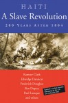 Haiti: A Slave Revolution: 200 Years After 1804 - Ramsey Clark, Edwidge Danticat, Frederick Douglass, Paul Laraque, Ben Dupuy, Pat Chin
