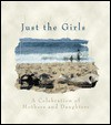 Just the Girls: A Celebration of Mothers and Daughters - D. Barbour