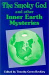 Smoky God and Other Inner Earth Mysteries - Timothy Green Beckley