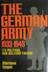 The German Army 1933-1945: Its Political and Military Failure - Matthew Cooper
