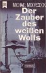 Der Zauber des weißen Wolfs (Elric, #3) - Michael Moorcock, Thomas Schlück