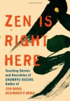 "Zen Is Right Here: Teaching Stories and Anecdotes of Shunryu Suzuki, Author of ""Zen Mind, Beginner's Mind"" - David Chadwick"