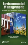 Environmental Management of Energy from Biofuels and Biofeedstocks - James G. Speight, Kamel Singh