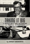 Taking it big: C. Wright Mills and the making of political intellectuals - Stanley Aronowitz