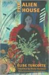 The Alien House - Elise Turcotte, Sheila Fischman