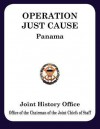Operation JUST CAUSE: The Planning and Execution of Joint Operations in Panama - Ronald H. Cole