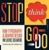 Stop, Think, Go, Do: How Typography and Graphic Design Influence Behavior - Steven Heller, Mirko Ilić