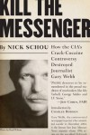 Kill the Messenger: How the CIA's Crack-Cocaine Controversy Destroyed Journalist Gary Webb - Nick Schou, Charles Bowden