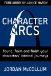 Character Arcs: founding, forming & finishing your character's internal journey (Writing Craft, #1) - Jordan McCollum, Janice Hardy