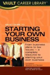 Vault Guide to Starting Your Own Business, 2nd Edition - Vault, Jonathan Reed Aspatore