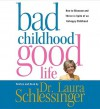 Bad Childhood---Good Life: How to Blossom and Thrive in Spite of an (Audio) - Laura C. Schlessinger
