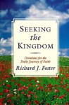 Seeking the Kingdom: Devotions for the Daily Journey of Faith - Richard J. Foster