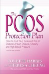 The PCOS* Protection Plan: How to Cut Your Increased Risk of Diabetes, Heart Disease, Obesity, and High Blood Pressure - Colette Harris, Theresa Cheung