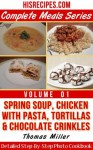 Spring Soup, Chicken With Pasta, Tortillas & Chocolate Crinkles : Detailed Step-By-Step Photo Cookbook (Complete Meals Series) - Thomas Miller