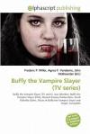 Buffy the Vampire Slayer (TV Series) - Frederic P. Miller, Agnes F. Vandome, John McBrewster