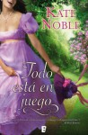Todo está en juego (Spanish Edition) - Kate Noble