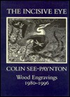 The Incisive Eye: Colin See-Paynton-Wood Engravings 1980-1995 - Colin See-Paynton