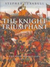 The Knight Triumphant: The High Middle Ages, 1314-1485 - Stephen Turnbull