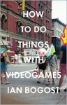 How to Do Things with Videogames - Ian Bogost