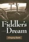 Fiddler�s Dream: A Novel - Gregory Spatz