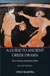 A Guide to Ancient Greek Drama (Blackwell Guides to Classical Literature) - Ian C. Storey, Arlene Allan